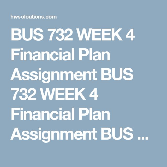 BUS 732 WEEK 4 Financial Plan Assignment BUS 732 WEEK 4 Financial Plan  Assignment BUS 732 WEEK 4 Financial Plan Assignment Write A 9000  To  1100 Word ...