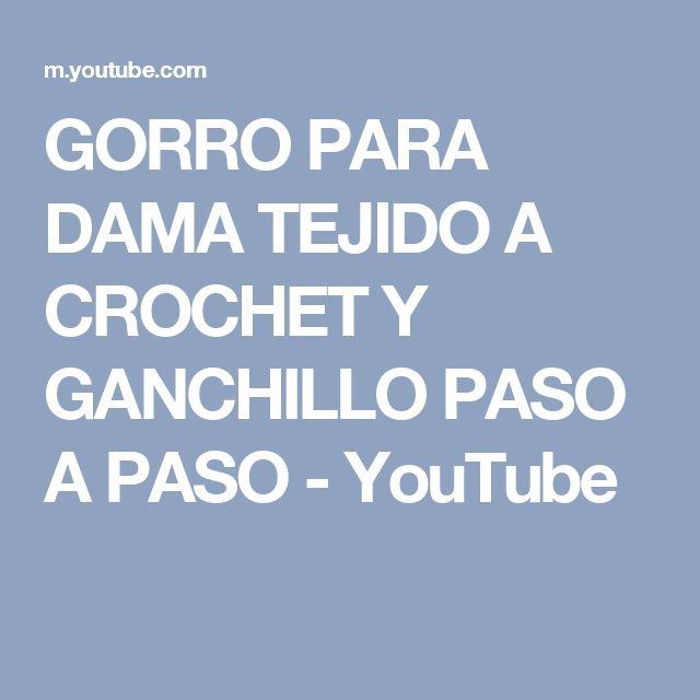 GORRO PARA DAMA TEJIDO A CROCHET Y GANCHILLO PASO A PASO - YouTube