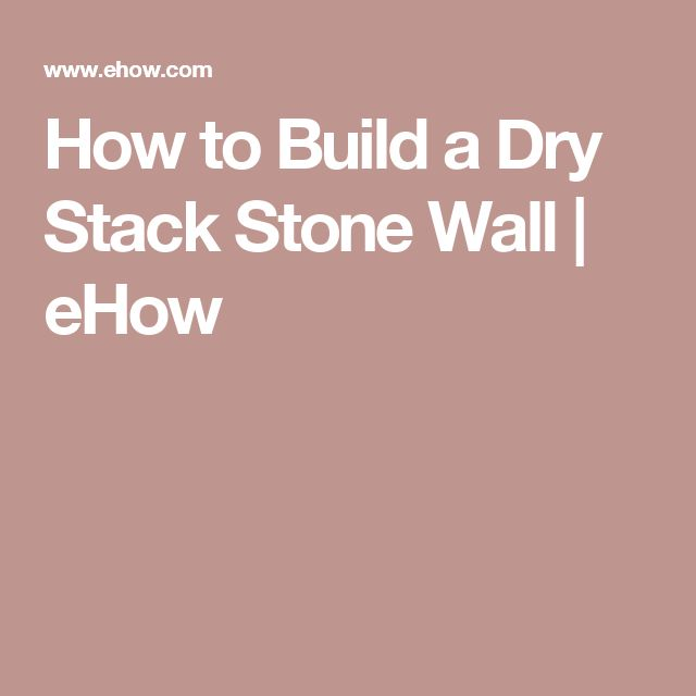How to Build a Dry Stack Stone Wall | eHow