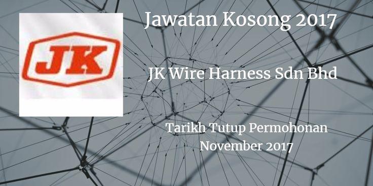 8f43299ae1e55f9a733024e5c5b0149d jawatan kosong j k wire harness sdn bhd november 2017 jawatan jk wire harness ipoh at cos-gaming.co