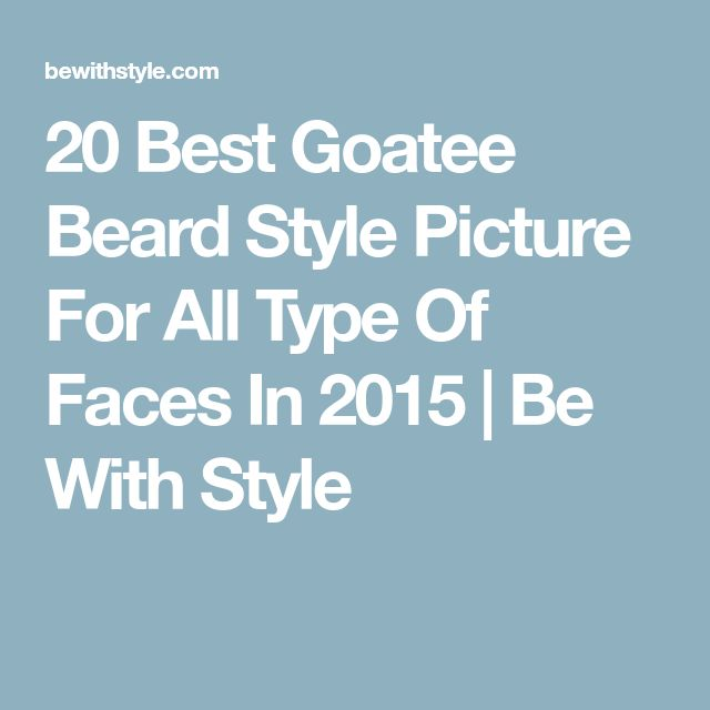 20 Best Goatee Beard Style Picture For All Type Of Faces In 2015 | Be With Style