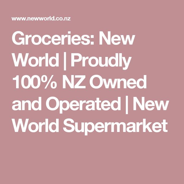Groceries: New World | Proudly 100% NZ Owned and Operated | New World Supermarket