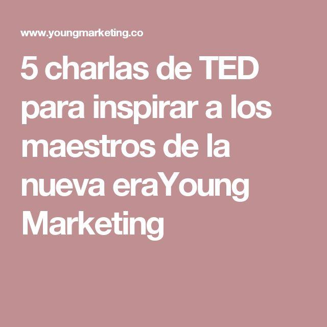 5 charlas de TED para inspirar a los maestros de la nueva eraYoung Marketing