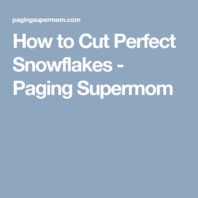How to Cut Perfect Snowflakes - Paging Supermom