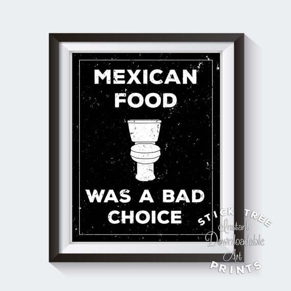 Mexican Food Was A Bad Choice Printable Wall Art Funny Bathroom Print Funny Bathroom Art Mens Bathroom Mens Bathroom Decor Funny Bathroom Signs