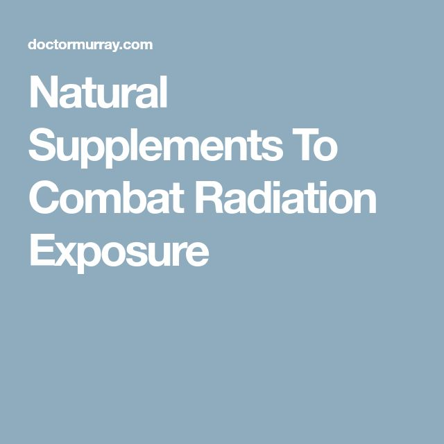 Natural Supplements To Combat Radiation Exposure