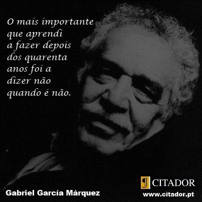 Gabriel García Márquez - O mais importante que aprendi a fazer depois dos quarenta anos foi a dizer não quando é não.