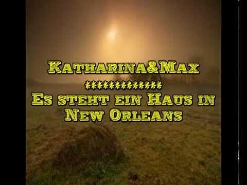 Katharina&Max **** Es steht ein Haus in New Orleans::DEUTSCHER TEXT: MAN...