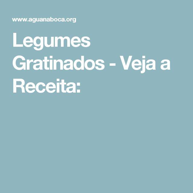Legumes Gratinados - Veja a Receita: