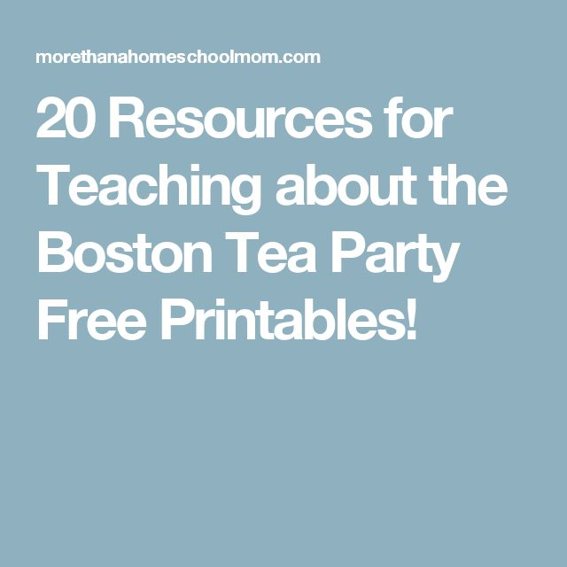 20 Resources for Teaching about the Boston Tea Party Free Printables!