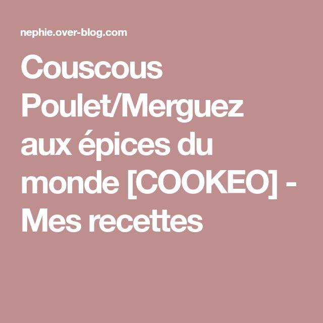 Couscous Poulet/Merguez aux épices du monde [COOKEO] - Mes recettes
