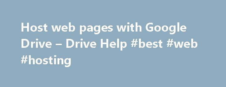 Host web pages with Google Drive – Drive Help #best #web #hosting http://hosting.remmont.com/host-web-pages-with-google-drive-drive-help-best-web-hosting/  #web page host # Host web pages with Google Drive Note: This feature will not be available after August 31, 2016. You can host webpages with Google Drive until August 31, 2016. After that, googledrive.com/host/ID will no longer work. Publish... Read more