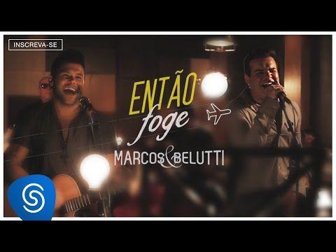 Marcos & Belutti - Então Foge (Clipe Oficial) - YouTube