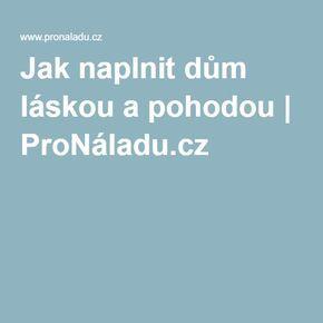 Jak naplnit dům láskou a pohodou | ProNáladu.cz