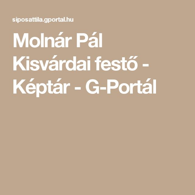 Molnár Pál Kisvárdai festő - Képtár - G-Portál
