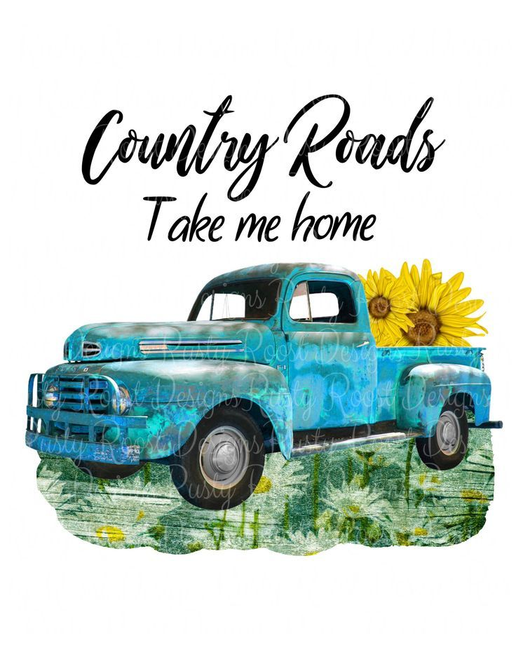 Country Roads Take Me Home Png Country Roads Png Vintage Truck Instant Download Country Roads Shir Country Roads Take Me Home Country Backgrounds Vintage Truck