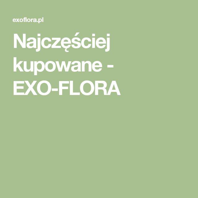 Najczęściej kupowane - EXO-FLORA