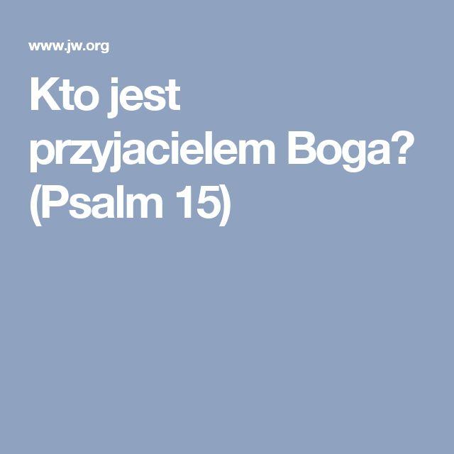 Kto jest przyjacielem Boga? (Psalm 15)