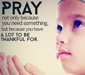 PRAY - Because who have a lot to thankful  for