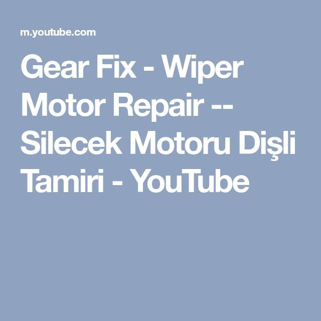 Gear Fix - Wiper Motor Repair -- Silecek Motoru Dişli Tamiri - YouTube