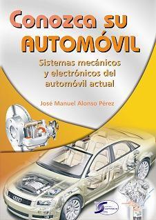 Conozca su automóvil : sistemas mecánicos y electrónicos del automóvil actual.   N° de pedido: 629.287 A454C 2011