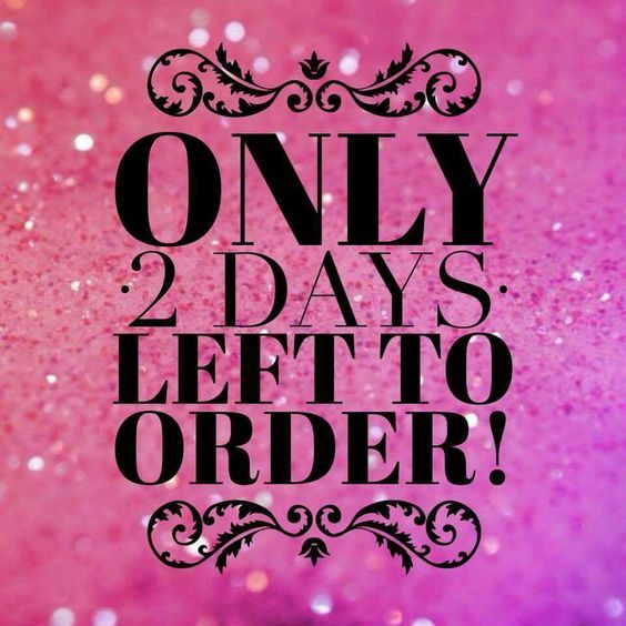 Get Those Orders In Now. Only Two Days Left To Order