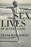 The Sex Lives of Australians: A History by Frank Bongiorno - Winner of the 2013 ACT Book of the Year. #book #awardwinner #history
