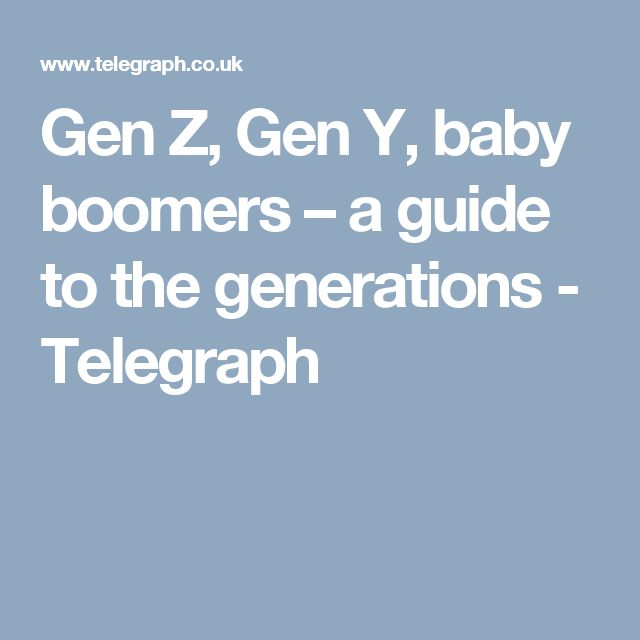 Gen Z, Gen Y, baby boomers – a guide to the generations - Telegraph