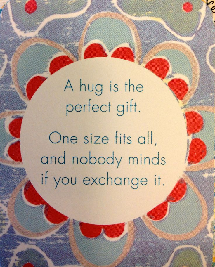 The Perfect Gift? A hug is the perfect gift. One size fits all, and nobody minds if you exchange it.