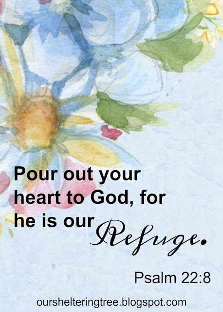 Pour out your Bert to God, for he is our refuge