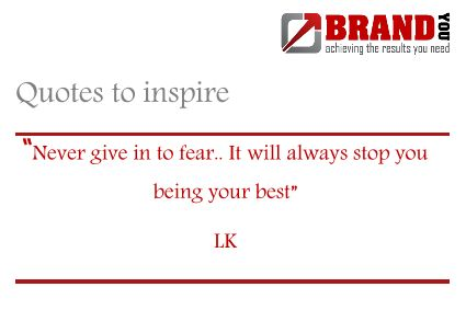 Never give in to fear. It will always stop you being your best. - Lee Kavanagh