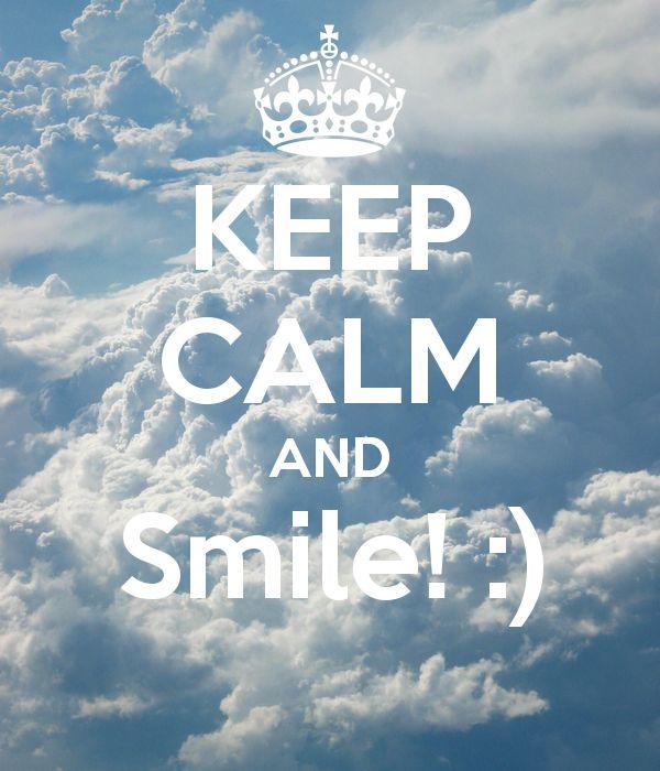 KEEP CALM AND Smile! :)