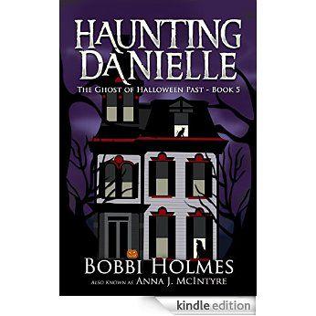 The Ghost of Halloween Past (Haunting Danielle Book 5) eBook: Bobbi Holmes, Anna J. McIntyre, Elizabeth Mackey: Amazon.co.uk: Kindle Store