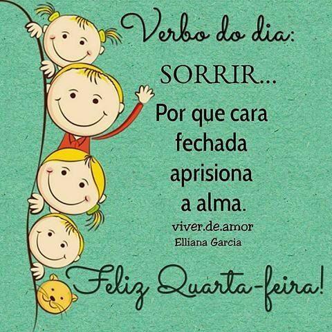 Feliz Quarta-feira!!! Verbo do dia : Sorrir… Por que cara fechada aprisiona a alma.  Elliana Garcia #viverdeamor#amor #fe#amor#19deabril #luz#oração#Deus#Simplesassim#vida#Feliz #alegria #quarta #prece  #repost #regram #sonhos  #quartafeira #espiritualidade#Bomdia