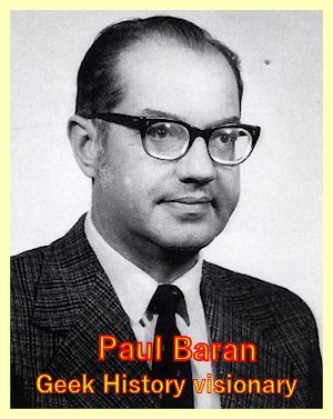 Geek visionary Paul Baran  developed the the new technology that would become the internet.