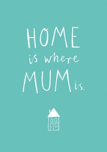 Home is where mum is #words #quote #kids