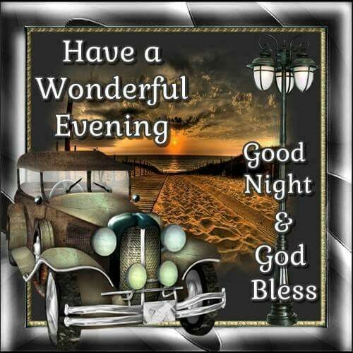 Have A Wonderful Evening, Good Night & God Bless good evening good evening quotes evening quotes good evening images