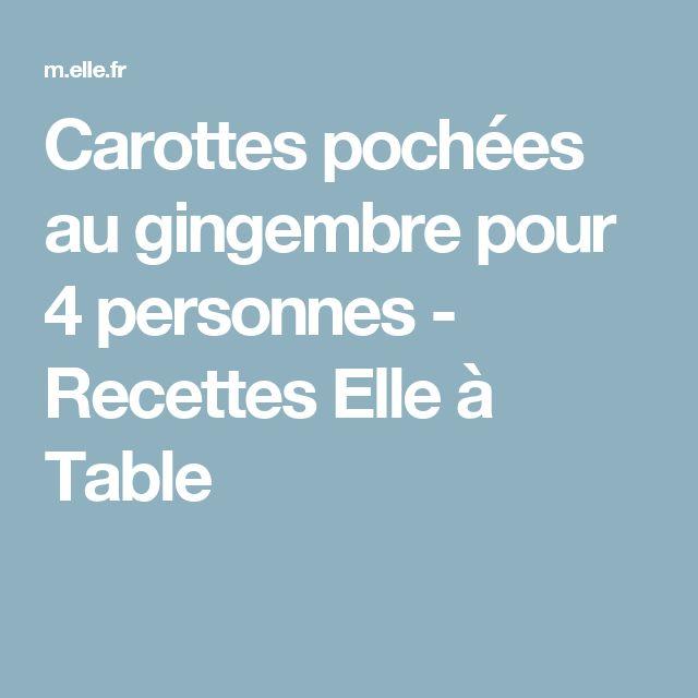 Carottes pochées au gingembre pour 4 personnes - Recettes Elle à Table