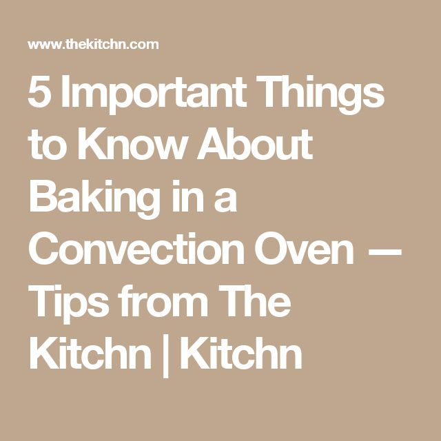 5 Important Things to Know About Baking in a Convection Oven — Tips from The Kitchn | Kitchn