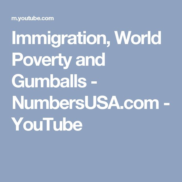 Immigration, World Poverty and Gumballs - NumbersUSA.com - YouTube