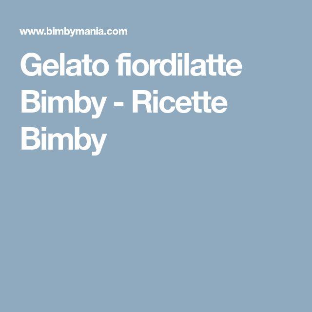 Gelato fiordilatte Bimby - Ricette Bimby