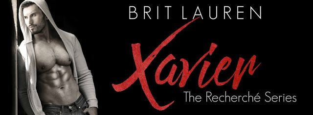 Release Blitz Xavier by Brit Lauren @Authorlplovell   Now LIVE!  Xavier - Book 3 in The Recherché Series  by Brit Lauren  Blurb  Im selling your fantasy. Are you buying? Life has a way of throwing you a curveball when you least expect it. My curveball tore away everything I loved and left me with nothing. Now Im a male escort. I make good money really good money and Im living the life most guys would probably sell a limb for but Im not happy. I havent been since she left me six years ago…