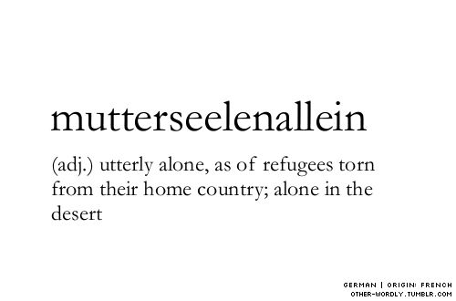 "pronunciation | 'moot-er-""zE-len-'al-lIn (al as in ally) words, definitions, german, adjective, origin: german, origin: french, alone, desert, alone in the desert, tagging is hard guys, word, definition, unusual words, weird words, M, mutterseelenallein"