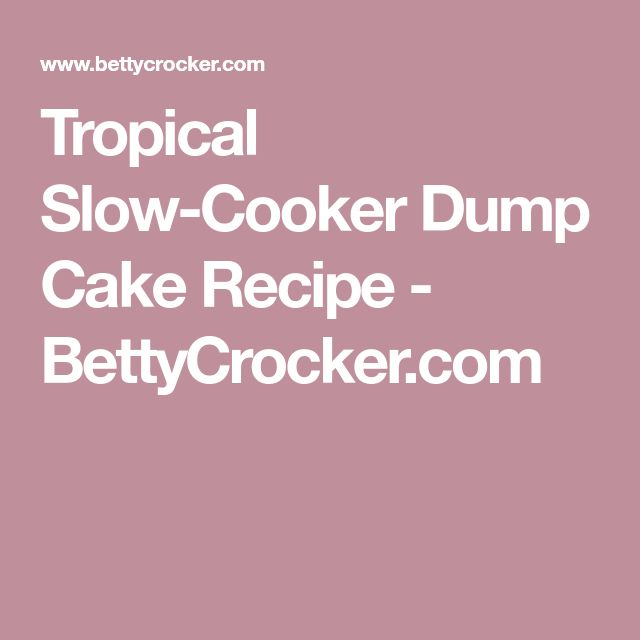Tropical Slow-Cooker Dump Cake Recipe - BettyCrocker.com