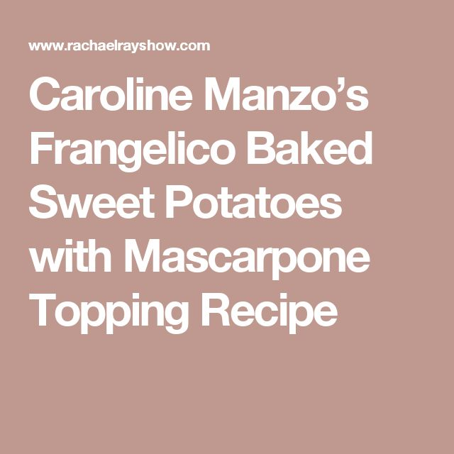 Caroline Manzo's Frangelico Baked Sweet Potatoes with Mascarpone Topping Recipe