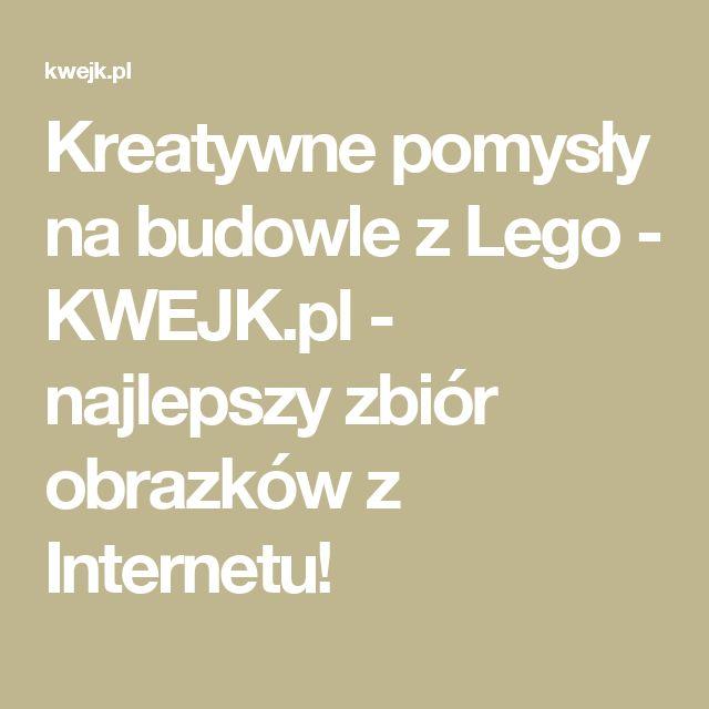 Kreatywne pomysły na budowle z Lego - KWEJK.pl - najlepszy zbiór obrazków z Internetu!