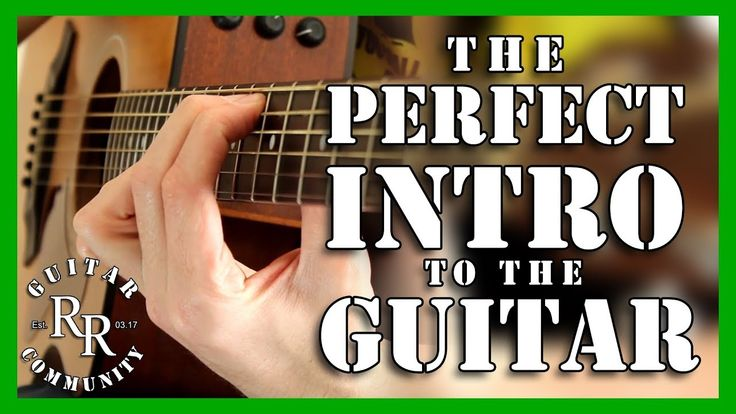 The Perfect Introduction to the Guitar - RR Guitar Community