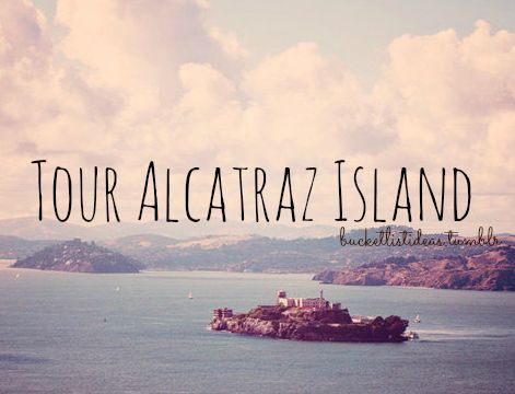 Tour Alcatraz Island / Bucket List Ideas / Before I Die