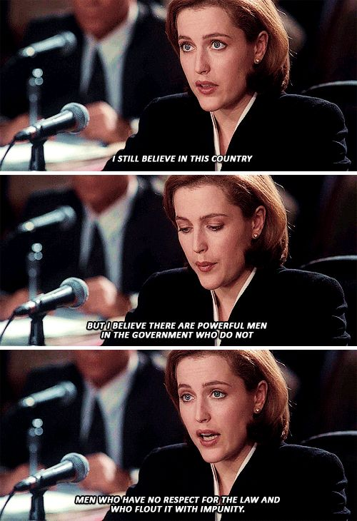 Scully: I still believe in this country but I believe that there are powerful men in this government who do not. Men who have no respect for the law and who flout it with impunity. #xfiles