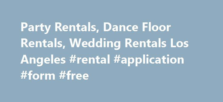 Party Rentals, Dance Floor Rentals, Wedding Rentals Los Angeles #rental #application #form #free http://rentals.remmont.com/party-rentals-dance-floor-rentals-wedding-rentals-los-angeles-rental-application-form-free/  #dance floor rentals # Party Rental Supplies Los Angeles For over 15 years, Local Events Rental in Los Angeles has been making events party and wedding rentals memorable. With our services, your celebrations become a memorable lifetime moment. We have a dedicated team of…